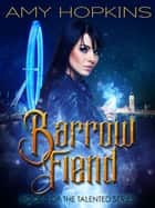 Barrow Fiend - Talented: Book 2 ebook by Amy Hopkins