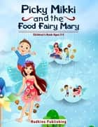 Picky Mikki and the Food Fairy Mary ebook by Ronald E. Hudkins