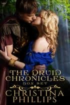 The Druid Chronicles - Box Set ebook by Christina Phillips
