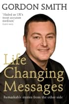 Life-Changing Messages - Remarkable Stories From The Other Side ebook by Gordon Smith