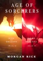Age of the Sorcerers Bundle: Ring of Dragons (#4) and Crown of Dragons (#5) ebook by Morgan Rice