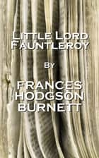 Little Lord Fauntleroy, By Frances Hodgson Burnett ebook by Frances Hodgson Burnett