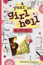 A Year in Girl Hell: Burned ebook by Meredith Costain