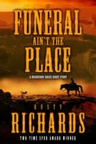 A Funeral Ain't the Place ebook by Dusty Richards