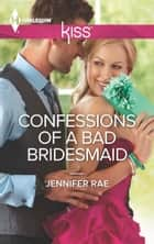 Confessions of a Bad Bridesmaid ebook by Jennifer Rae