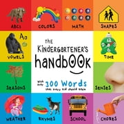 The Kindergartener's Handbook: ABC's, Vowels, Math, Shapes, Colors, Time, Senses, Rhymes, Science, and Chores, with 300 Words that every Kid should Know (Engage Early Readers: Children's Learning Books) ebook by Dayna Martin, A.R. Roumanis