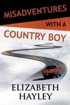 Misadventures with a Country Boy ebook by Elizabeth Hayley