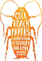 The Cockroach Papers - A Compendium of History and Lore ebook by Richard Schweid