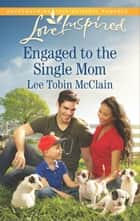 Engaged to the Single Mom ebook by Lee Tobin McClain