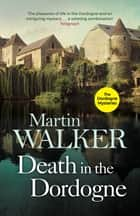 Death in the Dordogne - Police chief Bruno's first gripping case ebook by Martin Walker, Martin Walker