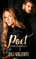 Poet - Redemption Reigns MC, #1 ebook by Juli Valenti
