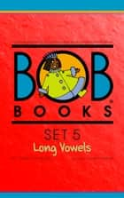 Bob Books Set 5: Long Vowels ebook by Bobby Lynn Maslen