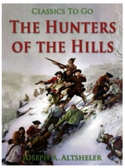 The Hunters of the Hills ebook by Joseph A. Altsheler