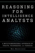 Reasoning for Intelligence Analysts - A Multidimensional Approach of Traits, Techniques, and Targets ebook by Noel Hendrickson