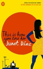 This Is How You Lose Her ebook by Junot Diaz