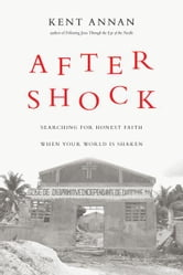 After Shock - Searching for Honest Faith When Your World Is Shaken ebook by Kent Annan