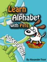 Learn Alphabet with Pets ebook by alex trostanetskiy