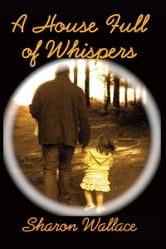 A House Full of Whispers ebook by Sharon Wallace