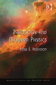 Theology and Modern Physics ebook by Professor Peter E Hodgson,Professor Ted Peters,Professor Roger Trigg,Professor J Wentzel van Huyssteen