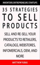 35 Strategies to Sell Products ebook by Matthew Yubas