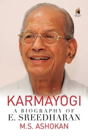 Karmayogi - A Biography of E. Sreedharan ebook by M S Ashokan,Rajesh Rajamohan