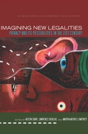 Imagining New Legalities - Privacy and Its Possibilities in the 21st Century ebook by Austin Sarat,Lawrence Douglas,Martha Umphrey