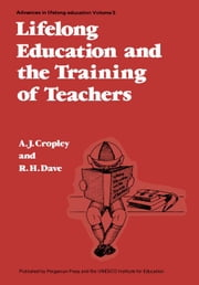 Lifelong Education and the Training of Teachers: Developing a Curriculum for Teacher Education on the Basis of the Principles of Lifelong Education ebook by Cropley, A.J.