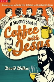A Second Shot of Coffee with Jesus ebook by David Wilkie