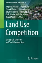Land Use Competition - Ecological, Economic and Social Perspectives ebook by Jörg Niewöhner, Antje Bruns, Patrick Hostert,...