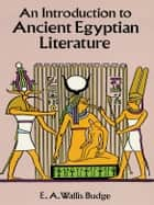 An Introduction to Ancient Egyptian Literature ebook by E. A. Wallis Budge