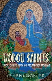 Vodou Saints - Lessons on Life, Death and Resurrection from Haiti ebook by Arthur Fournier
