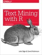 Text Mining with R - A Tidy Approach ebook by Julia Silge, David Robinson