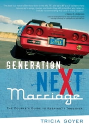 Generation NeXt Marriage - The Couple's Guide to Keeping It Together ebook by Tricia Goyer