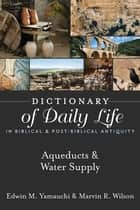 Dictionary of Daily Life in Biblical & Post-Biblical Antiquity: Aqueducts & Water Supply ebook by Yamauchi, Edwin M, Wilson,...