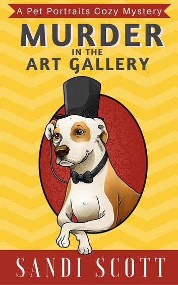 Murder in the Art Gallery - Pet Portraits Cozy Mysteries, #1 ebook by Sandi Scott