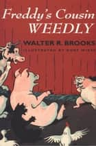 Freddy's Cousin Weedly ebook by Walter R. Brooks, Kurt Wiese
