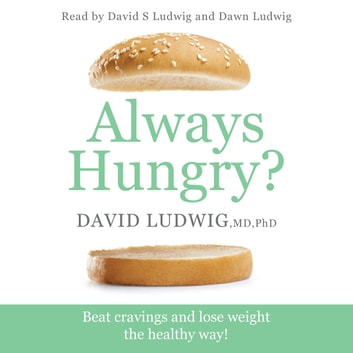 Always Hungry? - Conquer cravings, retrain your fat cells and lose weight permanently audiobook by David S. Ludwig