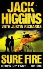 Sure Fire eBook by Jack Higgins, Justin Richards