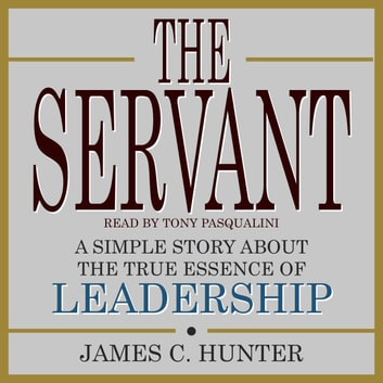 the servant a simple story about the The servant: a simple story about the true essence of leadership by james c hunter estimated delivery 3-12 business days format hardcover condition brand new description in this absorbing tale, you watch the timeless principles of servant leadership unfold through the story of john daily, a businessman whose outwardly successful life is.