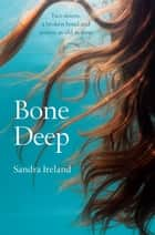 Bone Deep ebook by Sandra Ireland