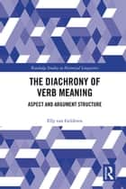 The Diachrony of Verb Meaning - Aspect and Argument Structure ebook by Elly van Gelderen
