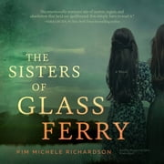 The Sisters of Glass Ferry audiobook by Kim Michele Richardson