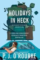Holidays in Heck ebook by P.  J. O'Rourke