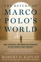 The Return of Marco Polo's World - War, Strategy, and American Interests in the Twenty-first Century ebook by Robert D. Kaplan