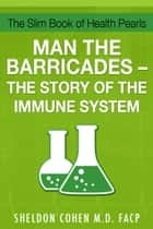 The Slim Book of Health Pearls: Man the Barricades - The Story of the Immune System ebook by Sheldon Cohen M.D., FACP