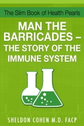 The Slim Book of Health Pearls: Man the Barricades - The Story of the Immune System ebook by Sheldon Cohen M.D.,FACP