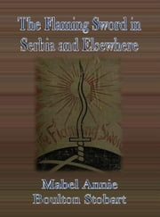 The Flaming Sword in Serbia and Elsewhere ebook by Mabel Annie Boulton Stobart