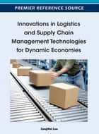 Innovations in Logistics and Supply Chain Management Technologies for Dynamic Economies ebook by ZongWei Luo