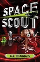 Space Scout: The Brainiacs ebook by H. Badger