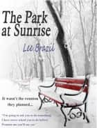 The Park at Sunrise ebook by Lee Brazil